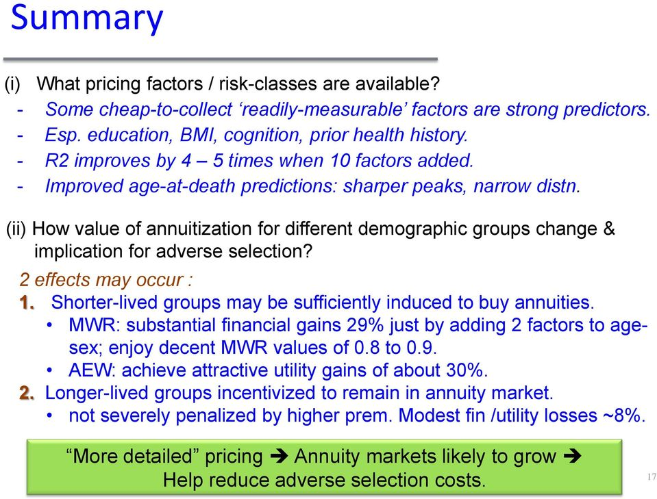 (ii) How value of annuitization for different demographic groups change & implication for adverse selection? 2 effects may occur : 1. Shorter-lived groups may be sufficiently induced to buy annuities.