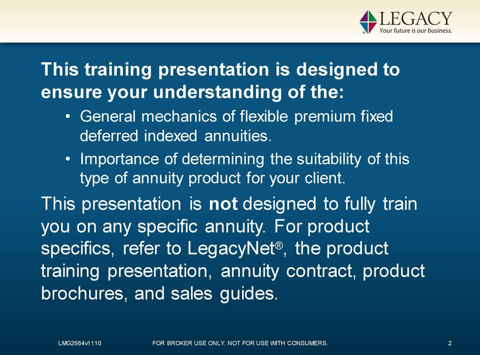 This presentation is not designed to fully train you on any specific annuity.