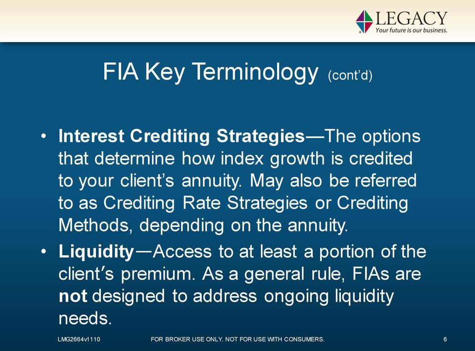May also be referred to as Crediting Rate Strategies or Crediting Methods, depending on the annuity.