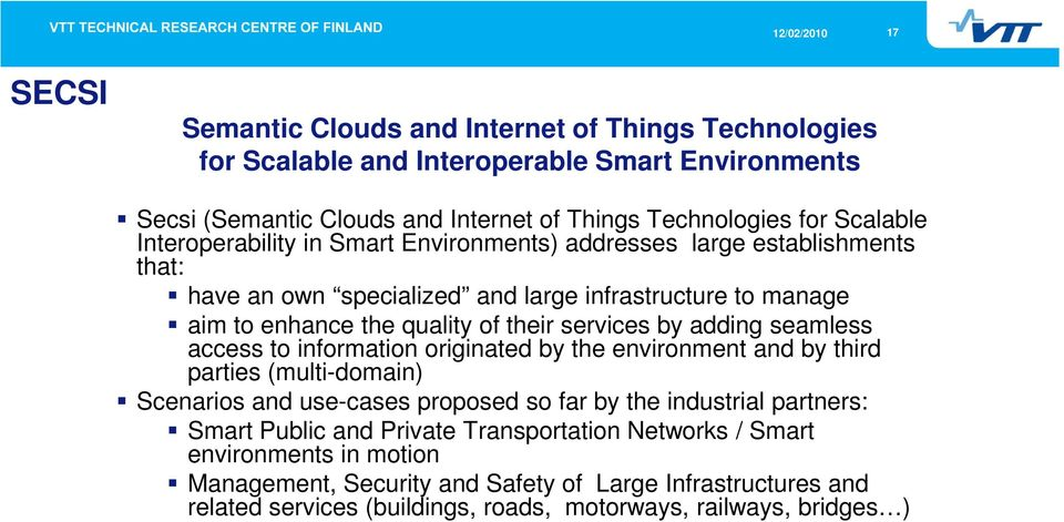 adding seamless access to information originated by the environment and by third parties (multi-domain) Scenarios and use-cases proposed so far by the industrial partners: Smart Public