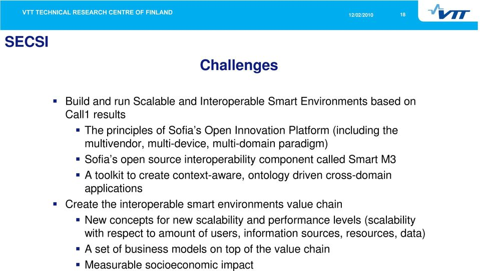 context-aware, ontology driven cross-domain applications Create the interoperable smart environments value chain New concepts for new scalability and
