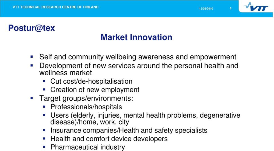 groups/environments: Professionals/hospitals Users (elderly, injuries, mental health problems, degenerative