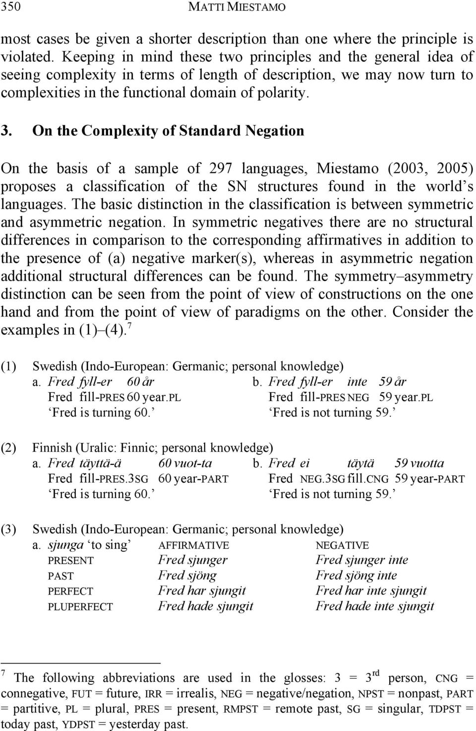 On the Complexity of Standard Negation On the basis of a sample of 297 languages, Miestamo (2003, 2005) proposes a classification of the SN structures found in the world s languages.