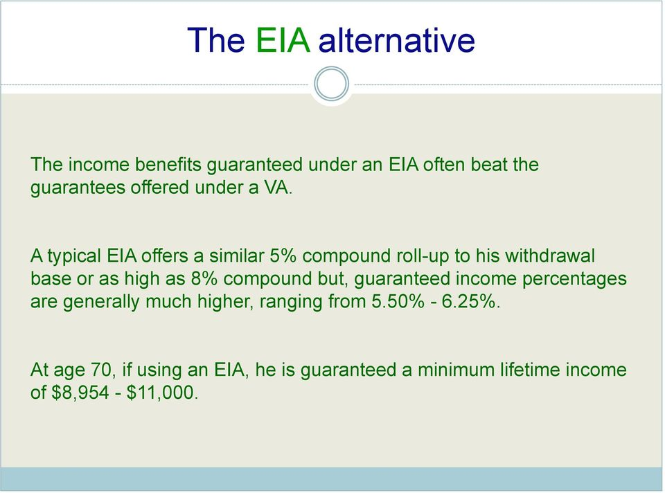 A typical EIA offers a similar 5% compound roll-up to his withdrawal base or as high as 8%