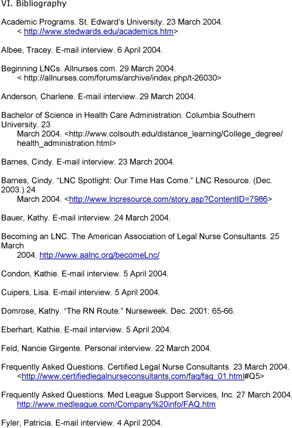 Columbia Southern University. 23 March 2004. <http://www.colsouth.edu/distance_learning/college_degree/ health_administration.html> Barnes, Cindy. E-mail interview. 23 March 2004. Barnes, Cindy. LNC Spotlight: Our Time Has Come.