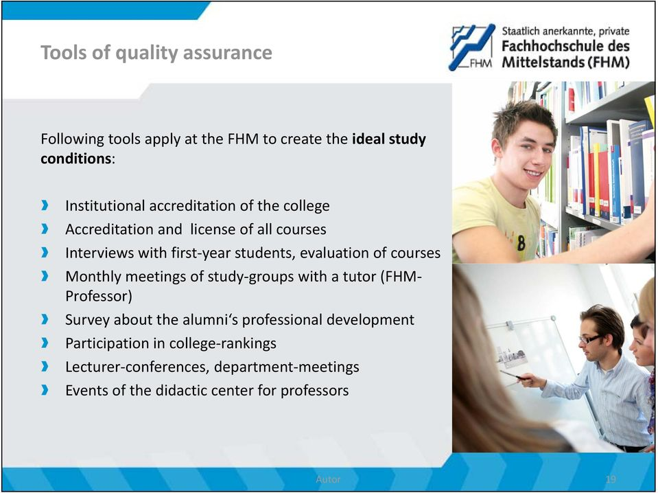 courses Monthly meetings of study groups with a tutor (FHM Professor) Survey about the alumni s professional development