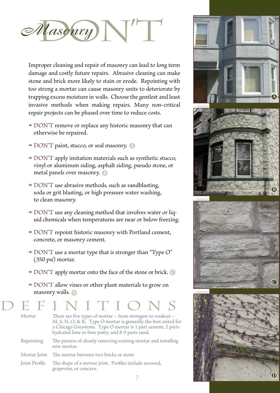 Many non-critical repair projects can be phased over time to reduce costs. on t remove or replace any historic masonry that can otherwise be repaired. on t paint, stucco, or seal masonry.