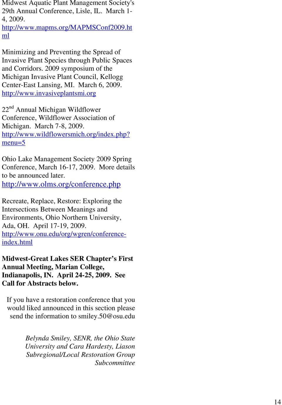 March 6, 2009. http://www.invasiveplantsmi.org 22 nd Annual Michigan Wildflower Conference, Wildflower Association of Michigan. March 7-8, 2009. http://www.wildflowersmich.org/index.php?