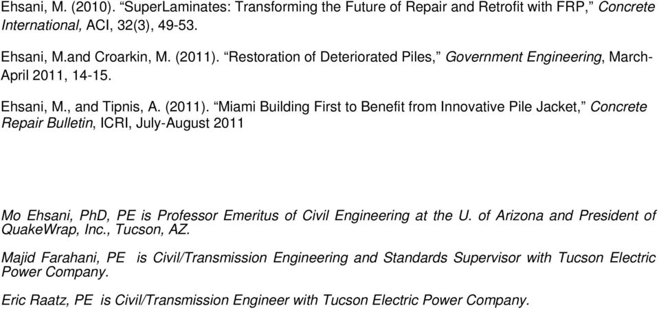 Miami Building First to Benefit from Innovative Pile Jacket, Concrete Repair Bulletin, ICRI, July-August 2011 Mo Ehsani, PhD, PE is Professor Emeritus of Civil Engineering at the U.
