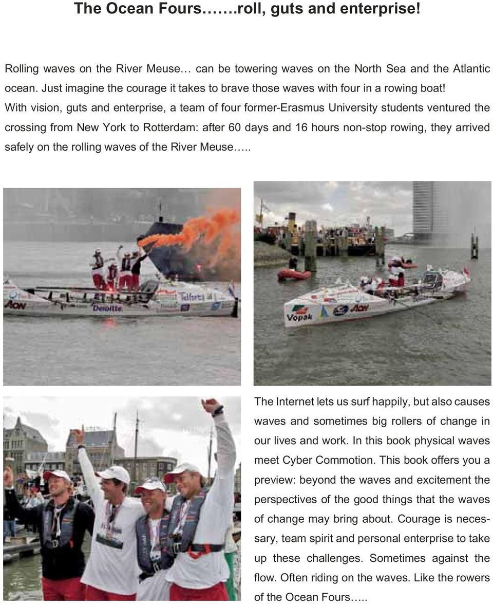 With vision, guts and enterprise, a team of four former-erasmus University students ventured the crossing from New York to Rotterdam: after 60 days and 16 hours non-stop rowing, they arrived safely
