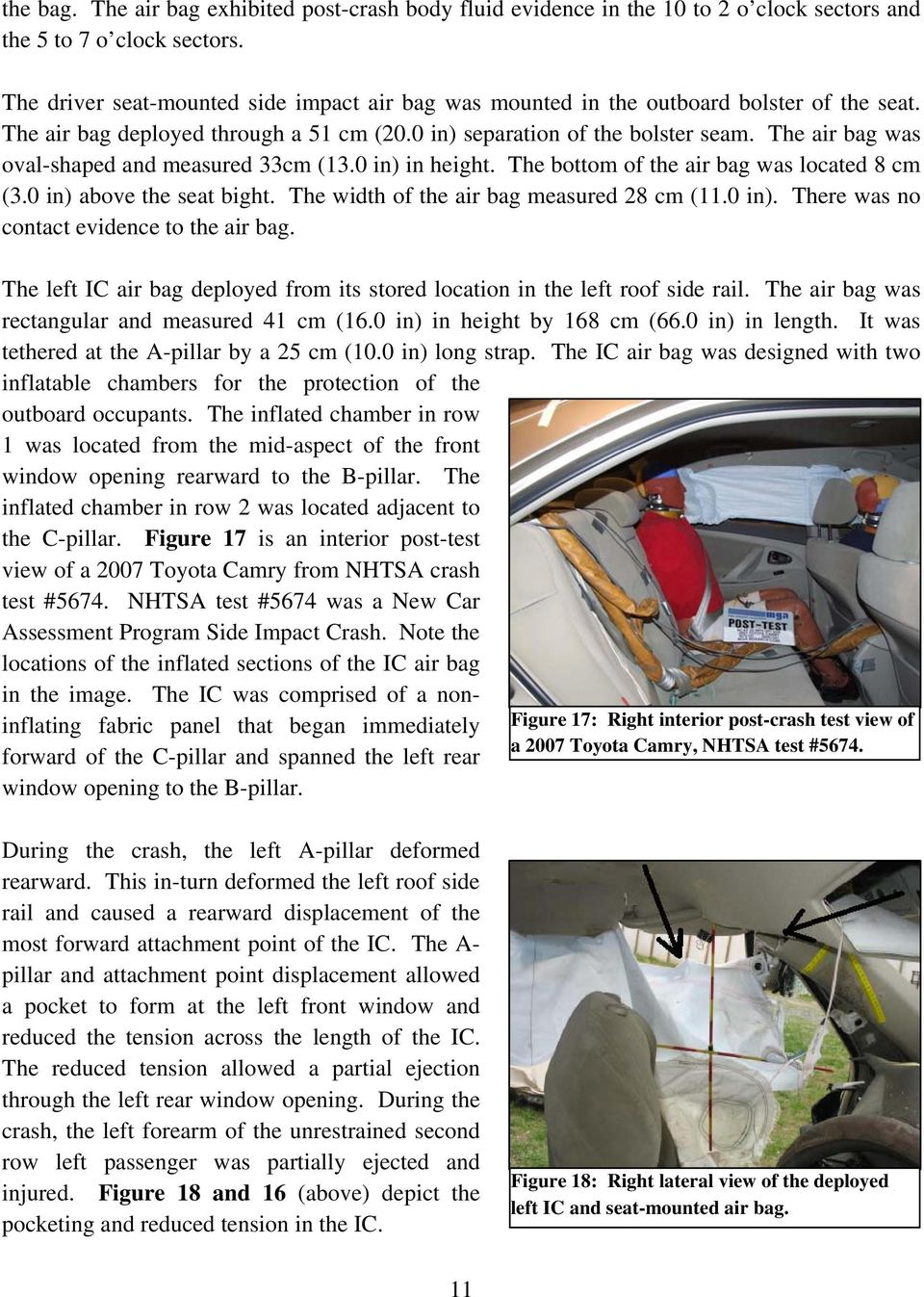 The air bag was oval-shaped and measured 33cm (13.0 in) in height. The bottom of the air bag was located 8 cm (3.0 in) above the seat bight. The width of the air bag measured 28 cm (11.0 in). There was no contact evidence to the air bag.