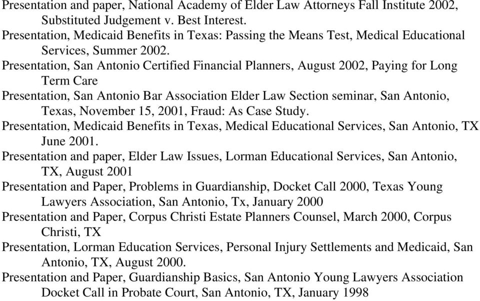 Presentation, San Antonio Certified Financial Planners, August 2002, Paying for Long Term Care Presentation, San Antonio Bar Association Elder Law Section seminar, San Antonio, Texas, November 15,