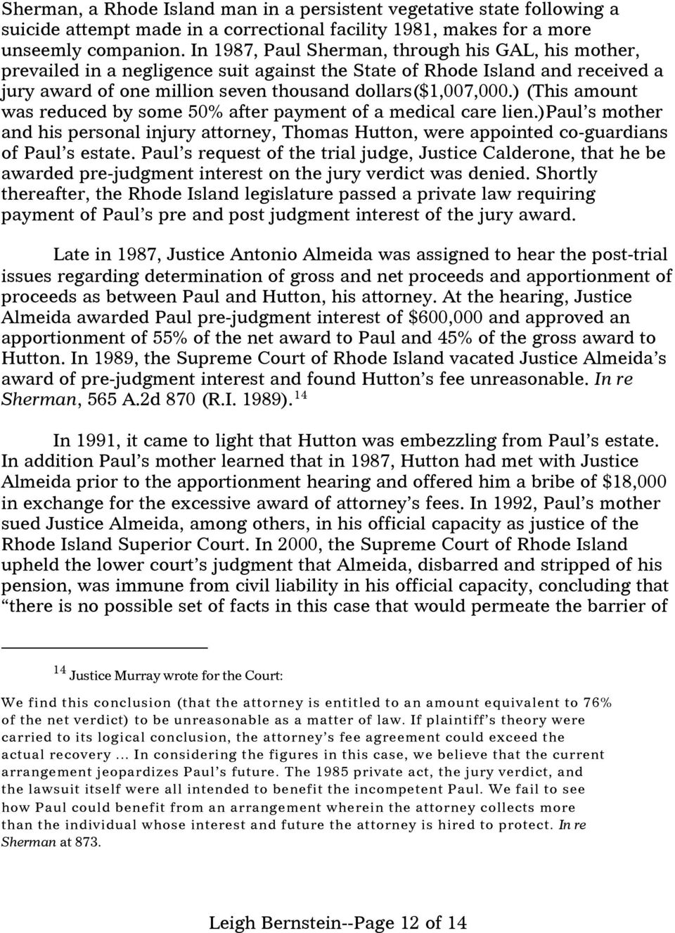 ) (This amount was reduced by some 50% after payment of a medical care lien.)paul s mother and his personal injury attorney, Thomas Hutton, were appointed co-guardians of Paul s estate.