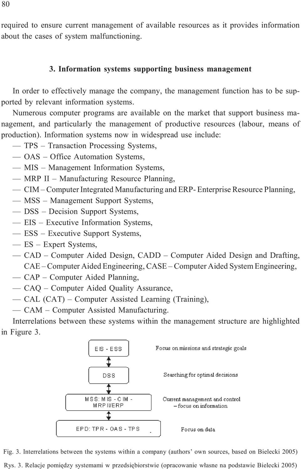 Numerous computer programs are available on the market that support business management, and particularly the management of productive resources (labour, means of production).