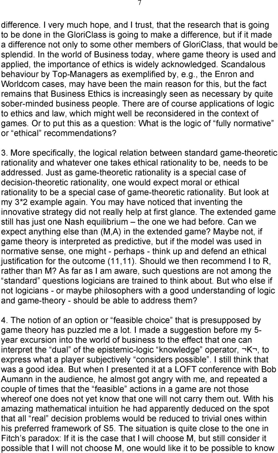 that would be splendid. In the world of Business today, where game theory is used and applied, the importance of ethics is widely acknowledged.