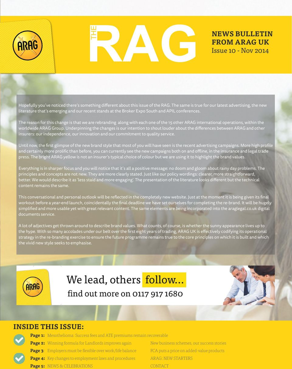 The reason for this change is that we are rebranding along with each one of the 15 other ARAG international operations, within the worldwide ARAG Group.