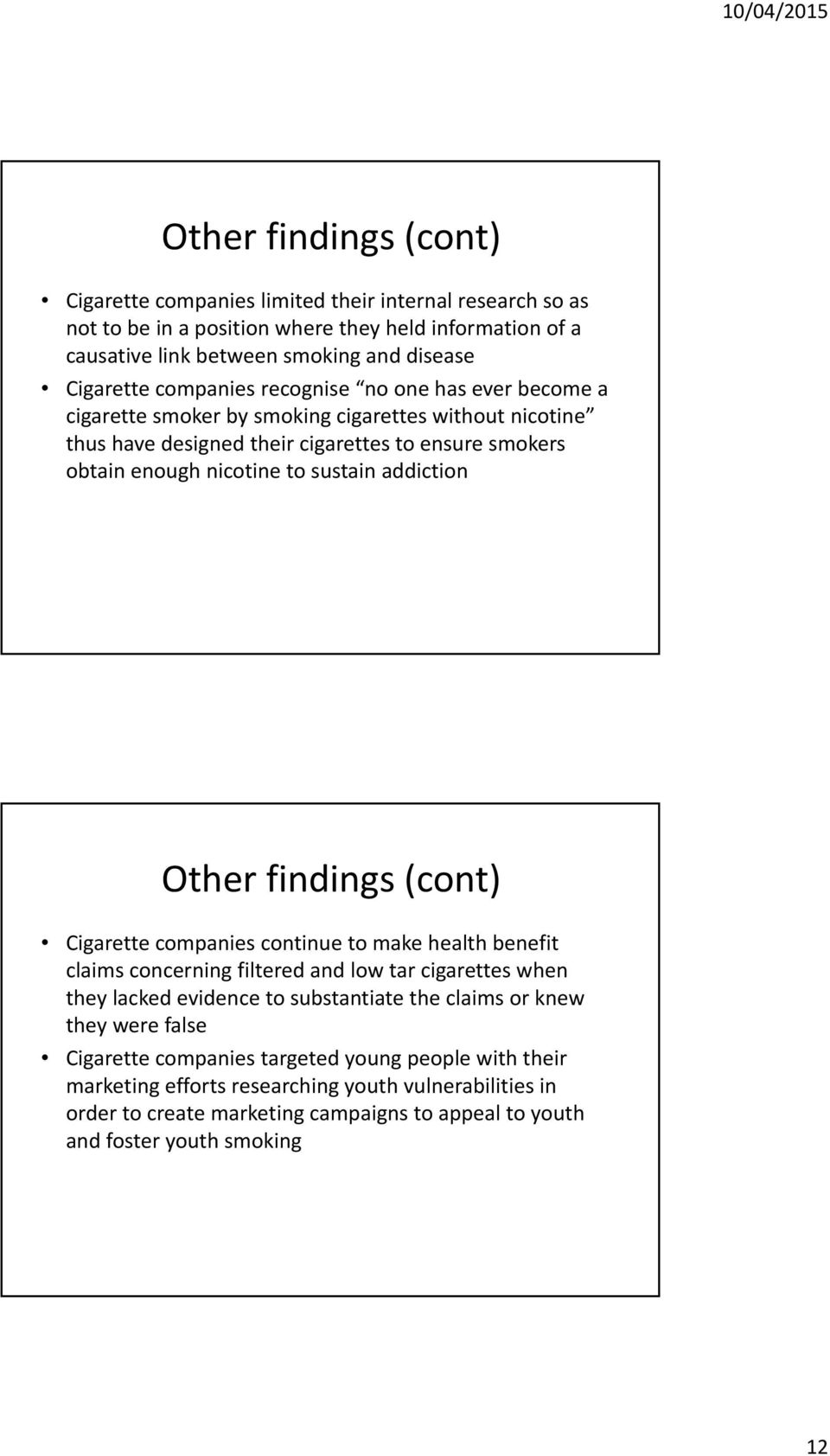 addiction Other findings (cont) Cigarette companies continue to make health benefit claims concerning filtered and low tar cigarettes when they lacked evidence to substantiate the claims or knew