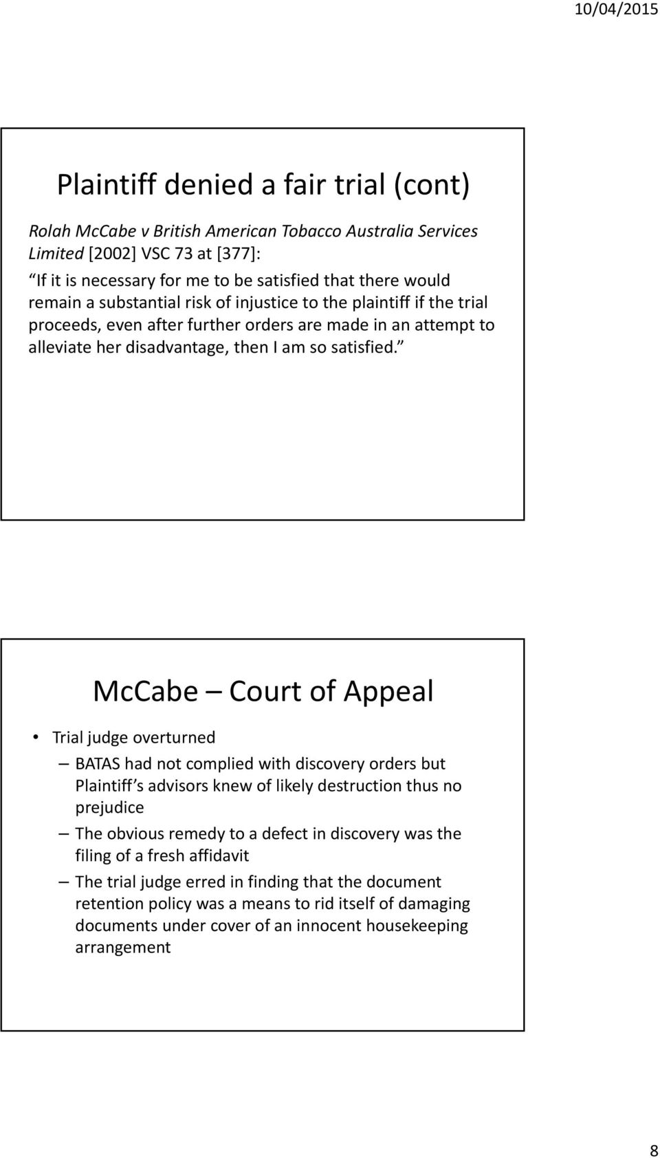 McCabe Court of Appeal Trial judge overturned BATAS had not complied with discovery orders but Plaintiff s advisors knew of likely destruction thus no prejudice The obvious remedy to a defect in