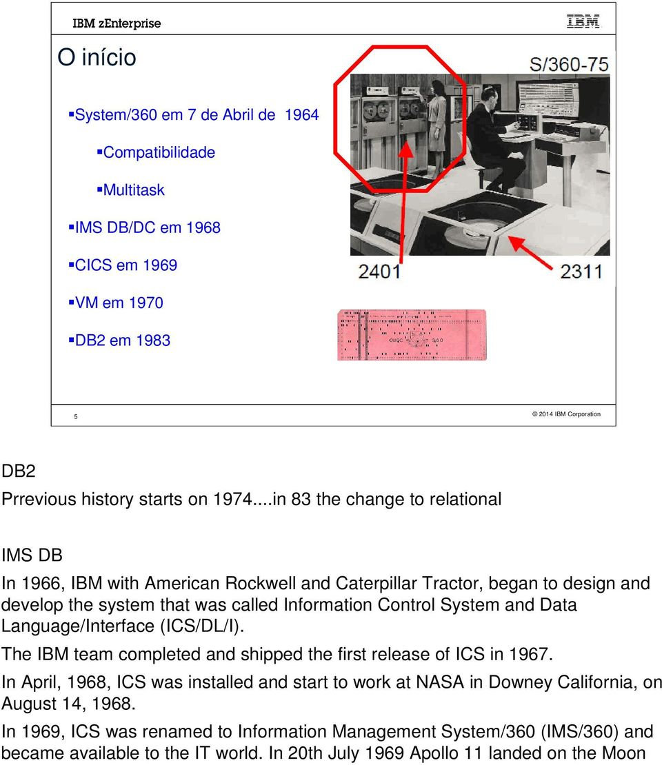System and Data Language/Interface (ICS/DL/I). The IBM team completed and shipped the first release of ICS in 1967.