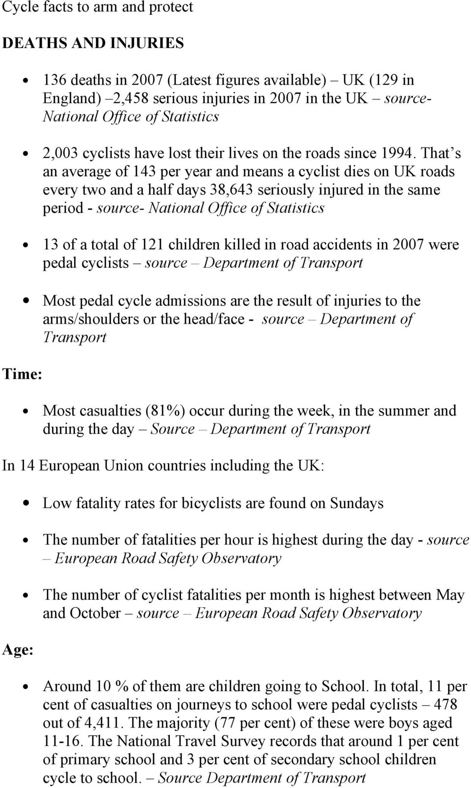 That s an average of 143 per year and means a cyclist dies on UK roads every two and a half days 38,643 seriously injured in the same period - source- National Office of Statistics 13 of a total of