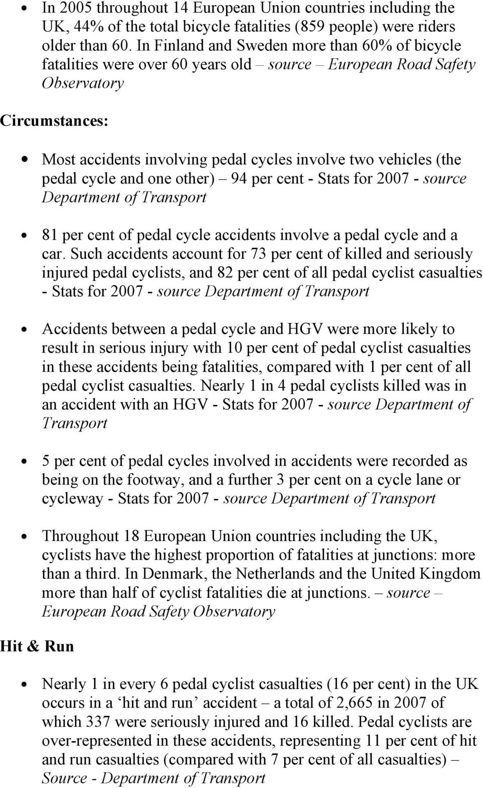 pedal cycle and one other) 94 per cent - Stats for 2007 - source Department of Transport 81 per cent of pedal cycle accidents involve a pedal cycle and a car.