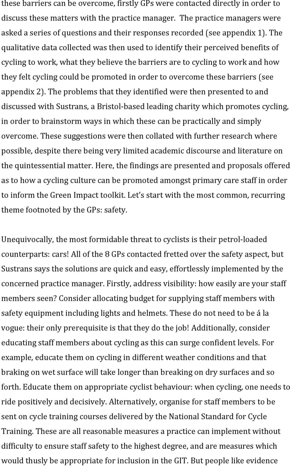 The qualitative data collected was then used to identify their perceived benefits of cycling to work, what they believe the barriers are to cycling to work and how they felt cycling could be promoted