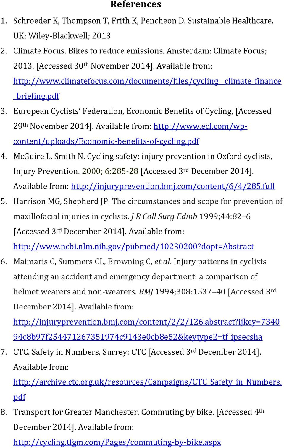 European Cyclists Federation, Economic Benefits of Cycling, [Accessed 29 th November 2014]. Available from: http://www.ecf.com/wpcontent/uploads/economic-benefits-of-cycling.pdf 4. McGuire L, Smith N.