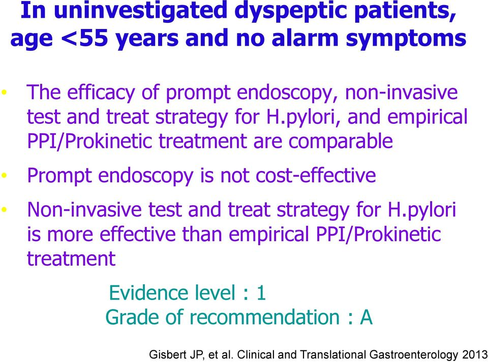 pylori, and empirical PPI/Prokinetic treatment are comparable Prompt endoscopy is not cost-effective Non-invasive test