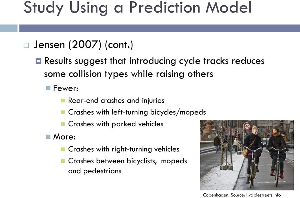 Fewer: Rear-end crashes and injuries Crashes with left-turning bicycles/mopeds Crashes with