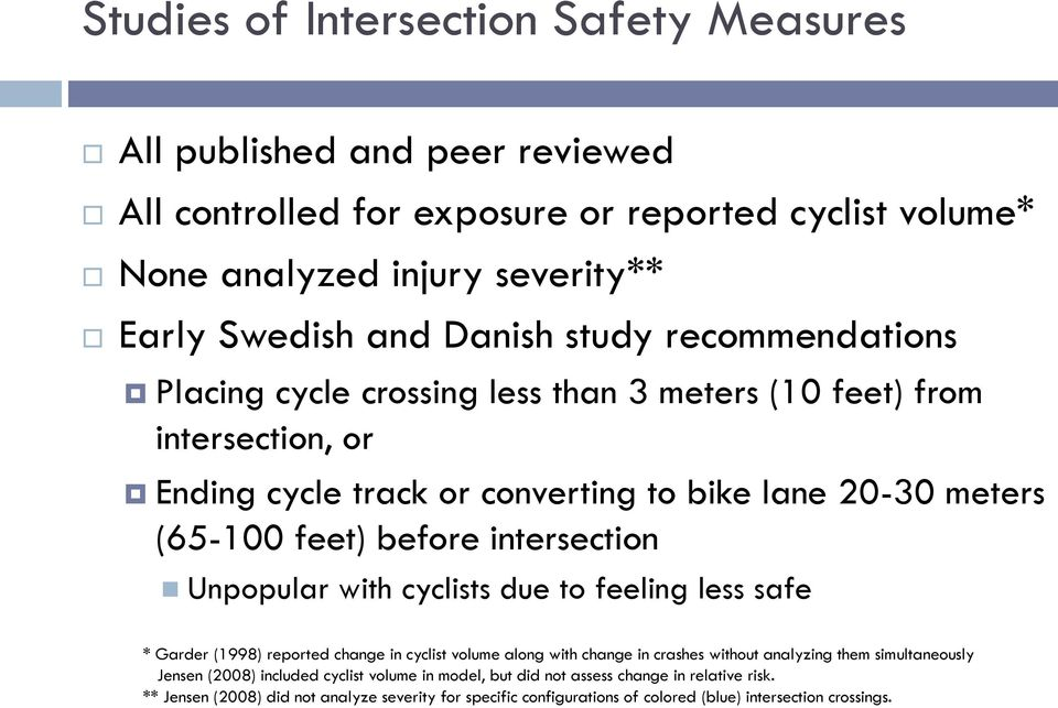 intersection Unpopular with cyclists due to feeling less safe * Garder (1998) reported change in cyclist volume along with change in crashes without analyzing them simultaneously Jensen