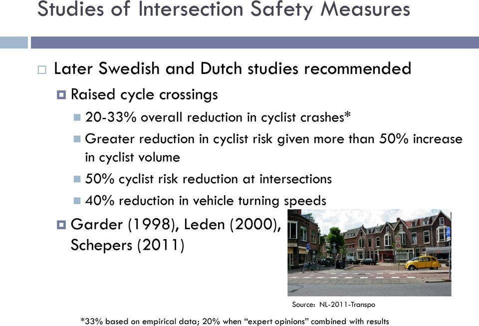 volume 50% cyclist risk reduction at intersections 40% reduction in vehicle turning speeds Garder (1998), Leden