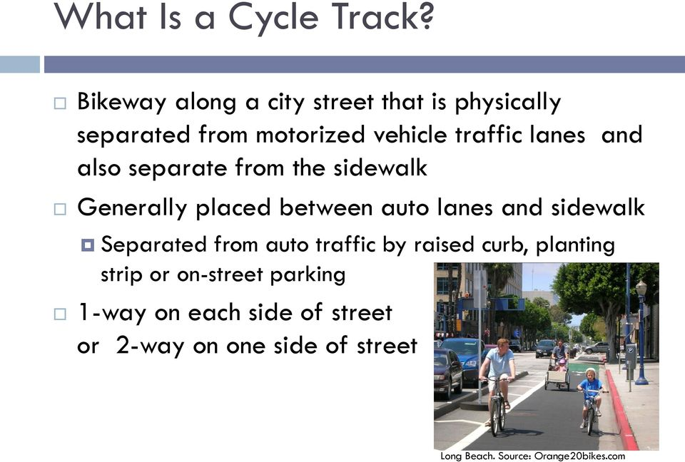 and also separate from the sidewalk Generally placed between auto lanes and sidewalk Separated