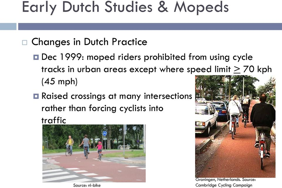 kph (45 mph) Raised crossings at many intersections rather than forcing cyclists