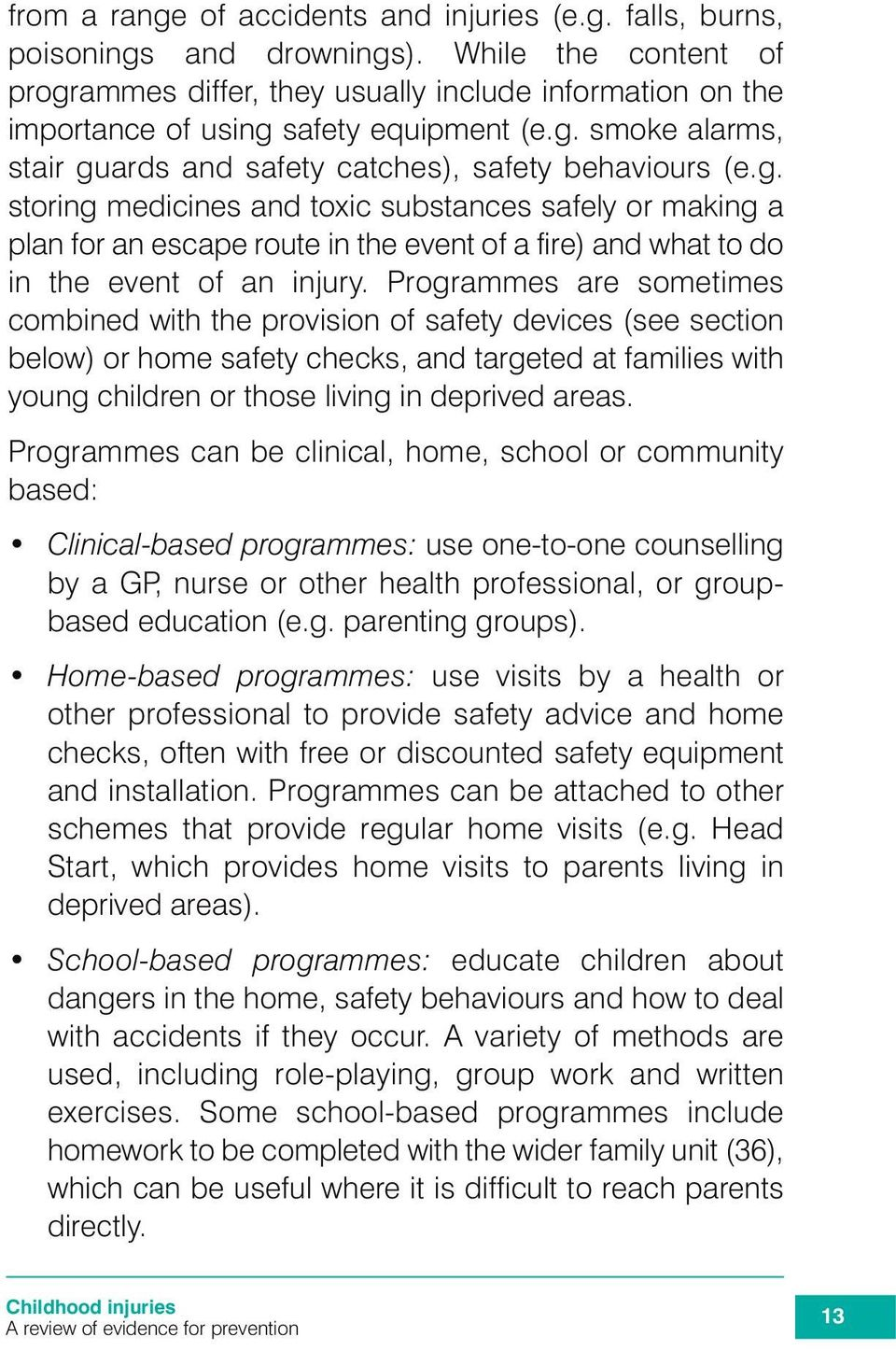 Programmes are sometimes combined with the provision of safety devices (see section below) or home safety checks, and targeted at families with young children or those living in deprived areas.