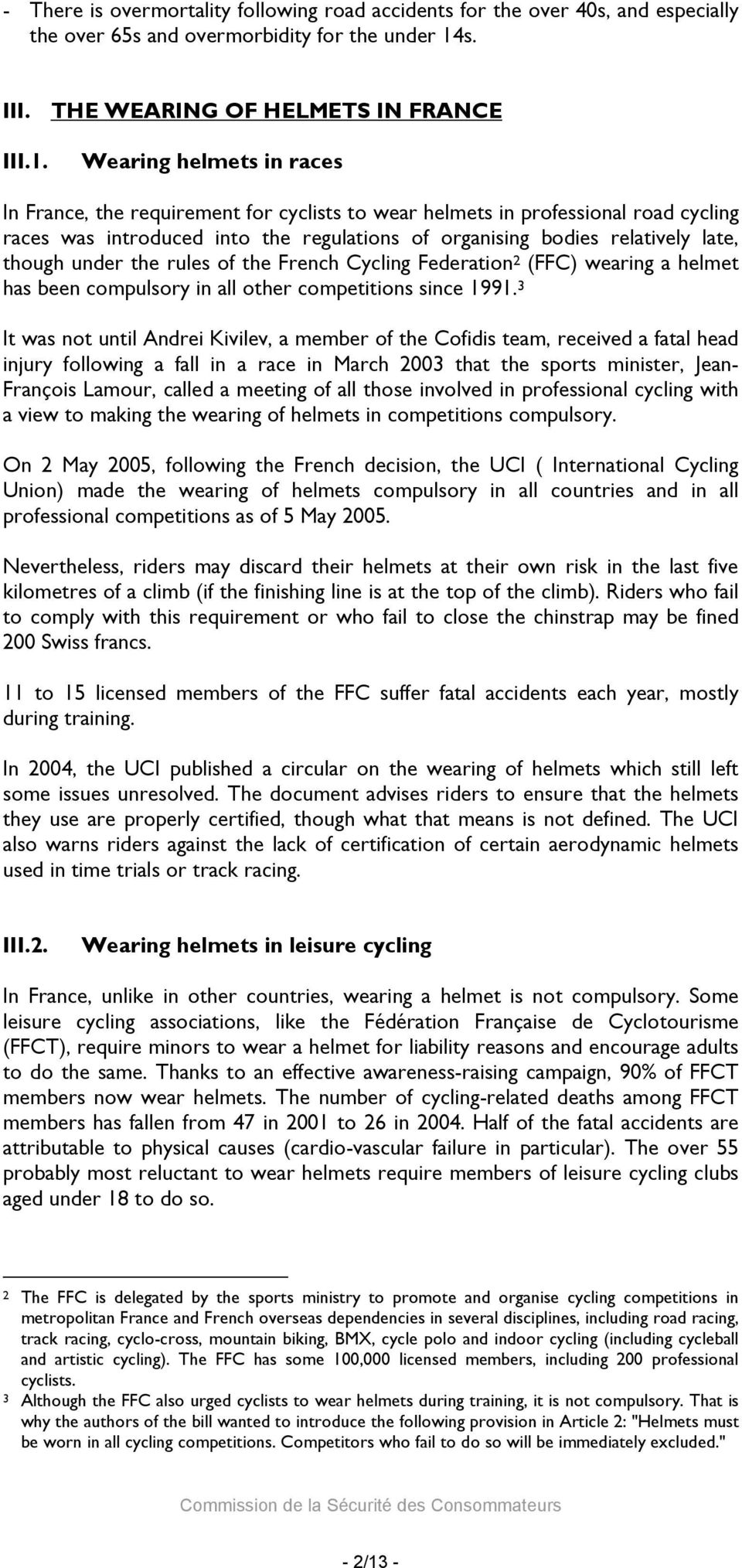 Wearing helmets in races In France, the requirement for cyclists to wear helmets in professional road cycling races was introduced into the regulations of organising bodies relatively late, though