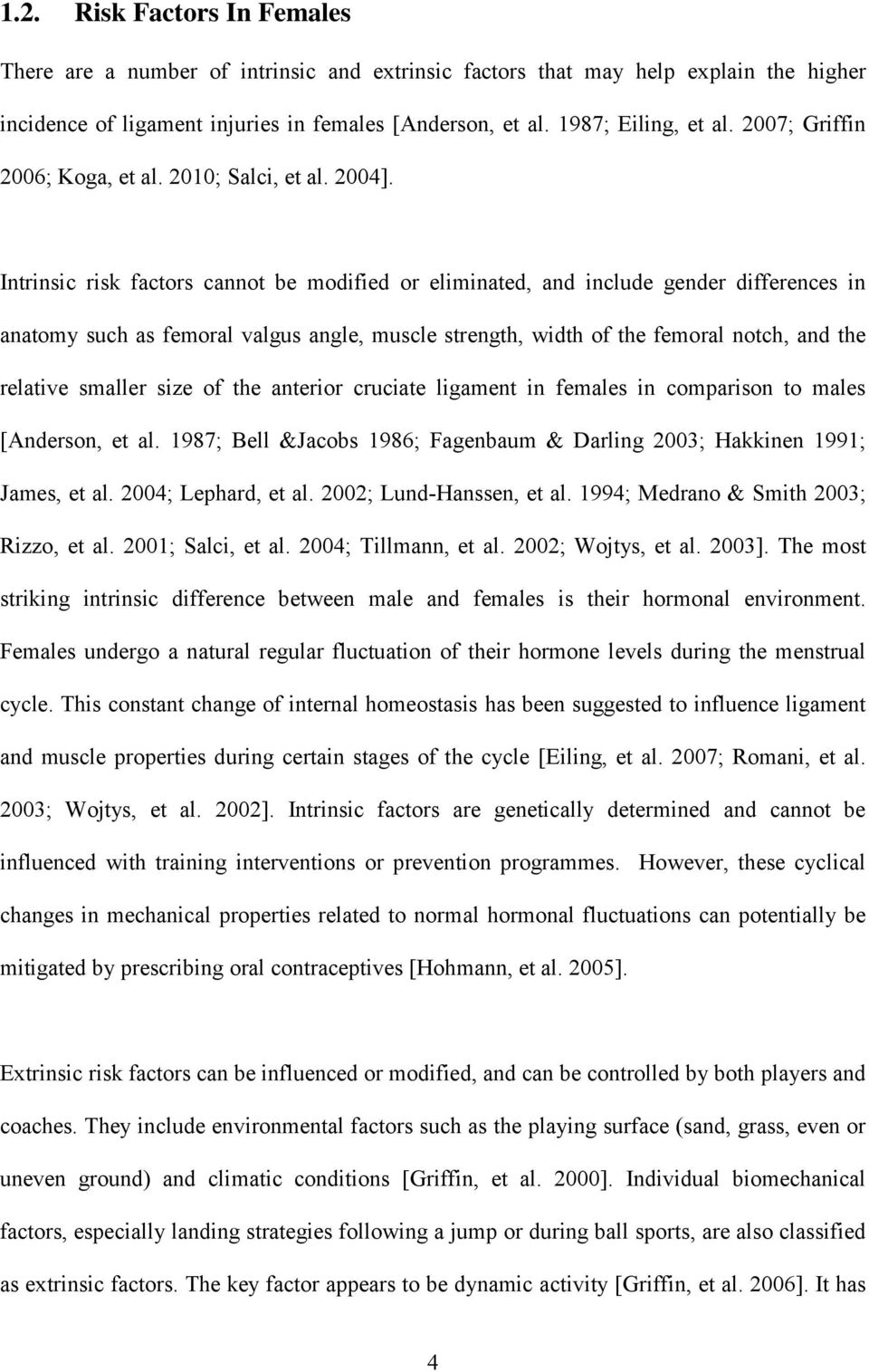 Intrinsic risk factors cannot be modified or eliminated, and include gender differences in anatomy such as femoral valgus angle, muscle strength, width of the femoral notch, and the relative smaller