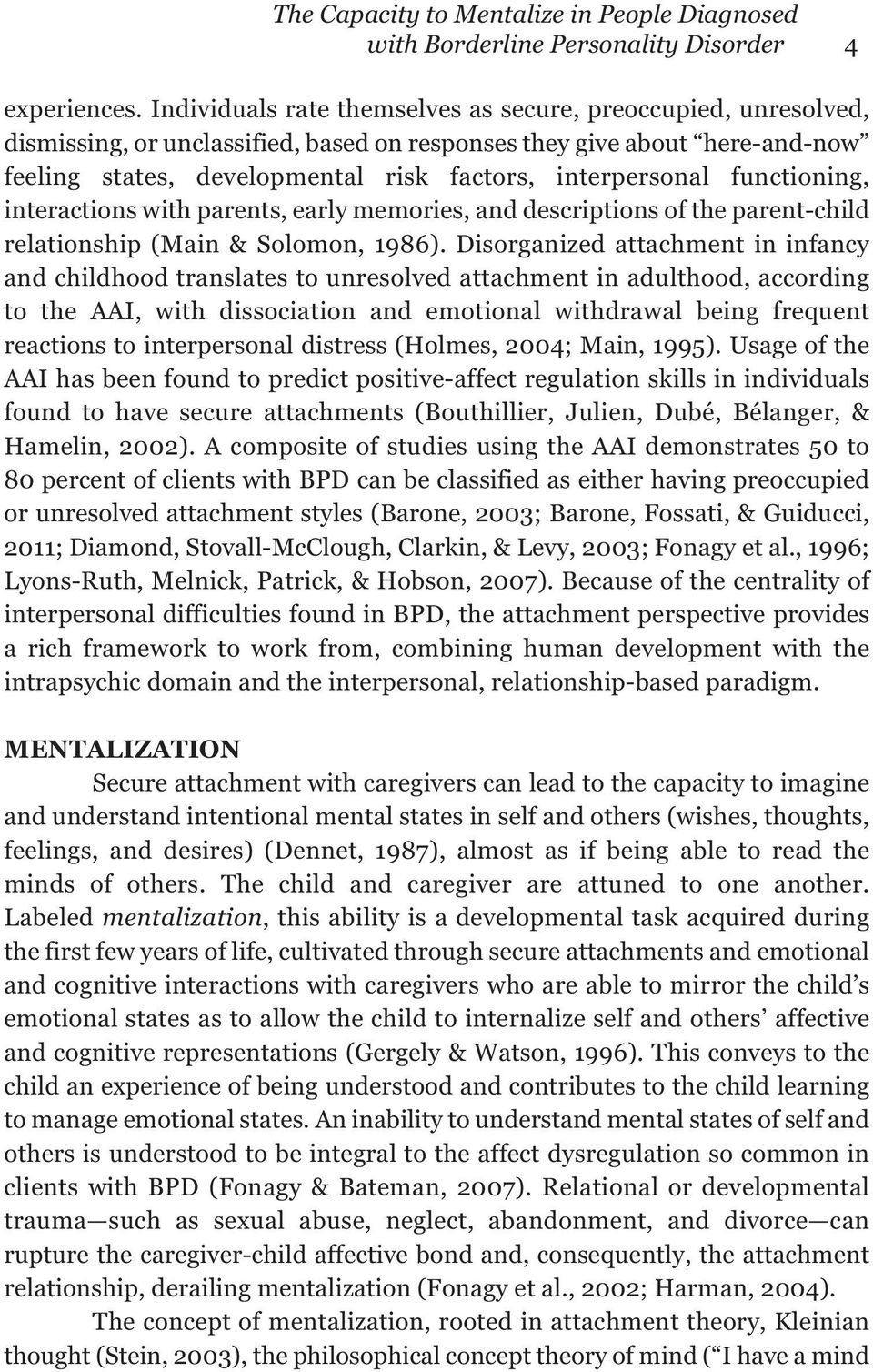 functioning, interactions with parents, early memories, and descriptions of the parent-child relationship (Main & Solomon, 1986).
