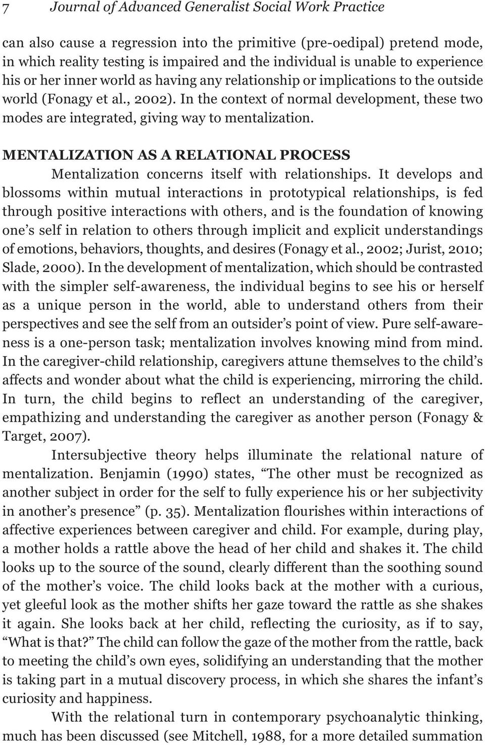 In the context of normal development, these two modes are integrated, giving way to mentalization. MENTALIZATION AS A RELATIONAL PROCESS Mentalization concerns itself with relationships.