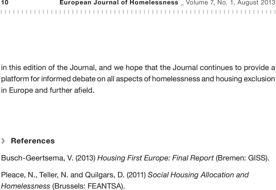 informed debate on all aspects of homelessness and housing exclusion in Europe and further afield.
