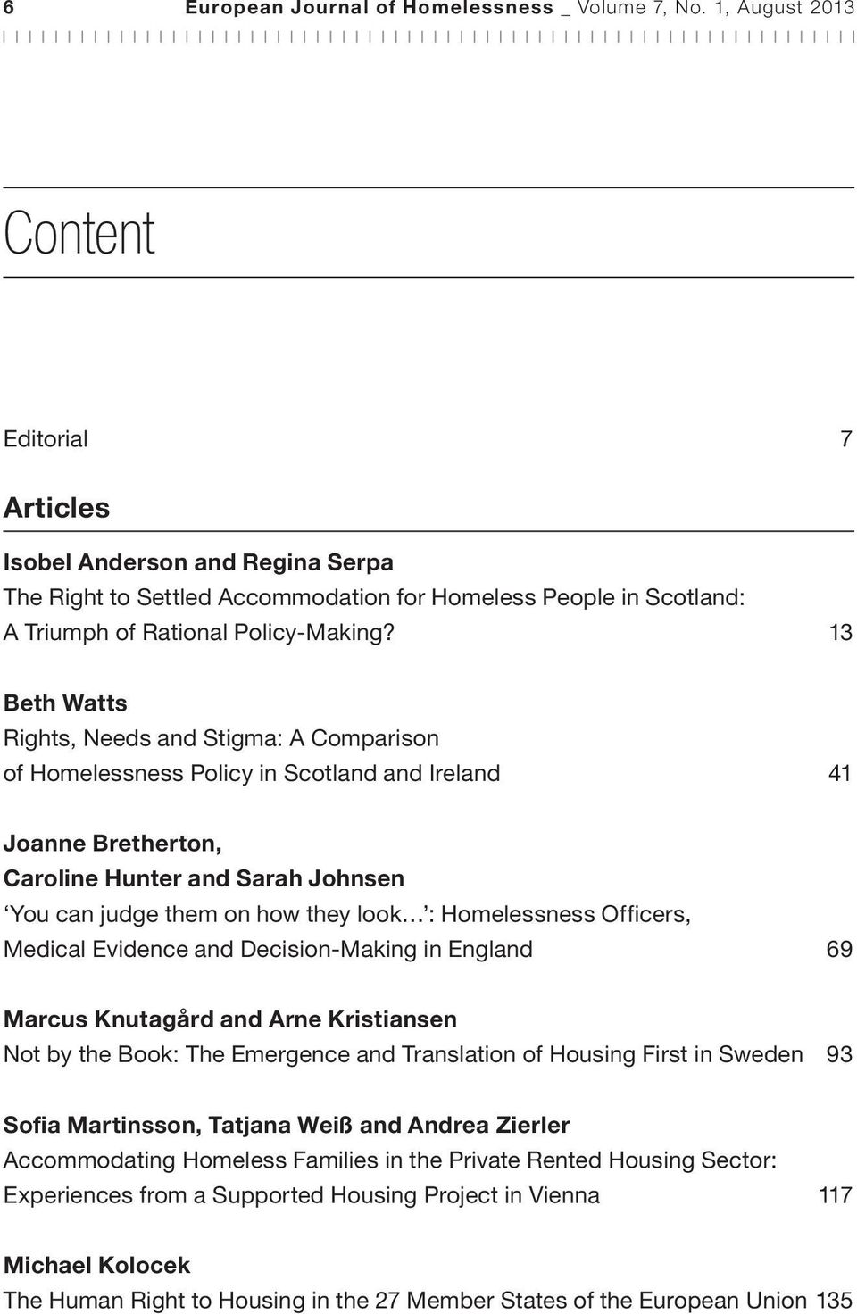 13 Beth Watts Rights, Needs and Stigma: A Comparison of Homelessness Policy in Scotland and Ireland 41 Joanne Bretherton, Caroline Hunter and Sarah Johnsen You can judge them on how they look :