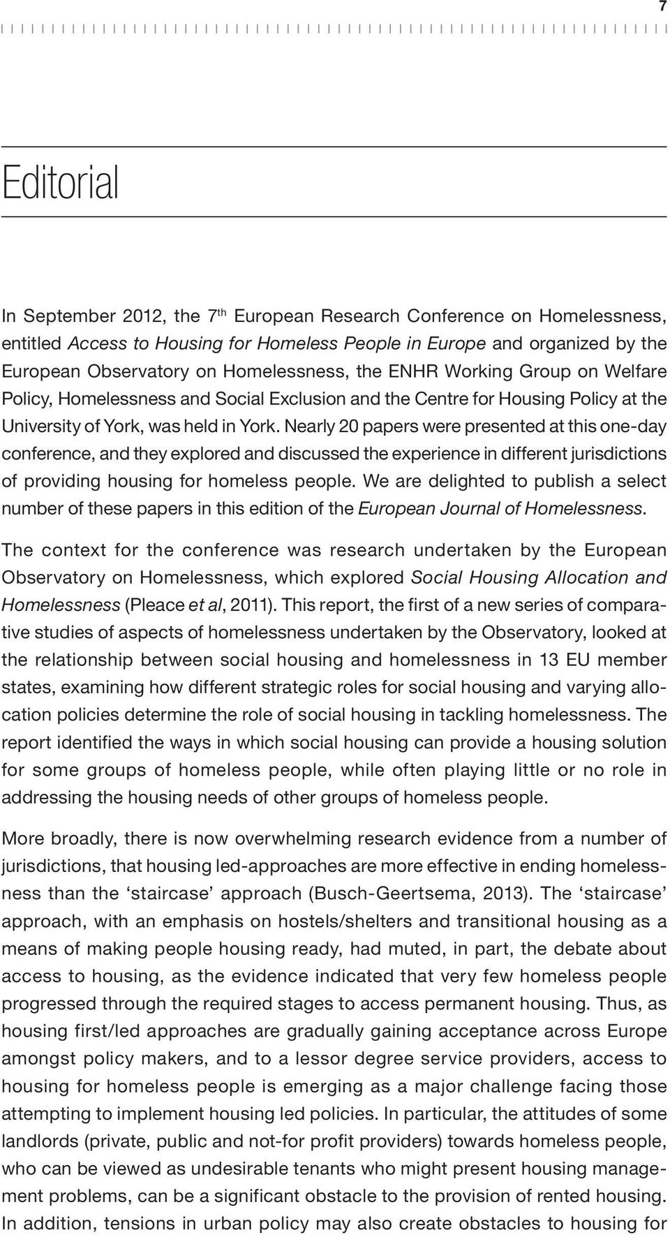 Nearly 20 papers were presented at this one-day conference, and they explored and discussed the experience in different jurisdictions of providing housing for homeless people.