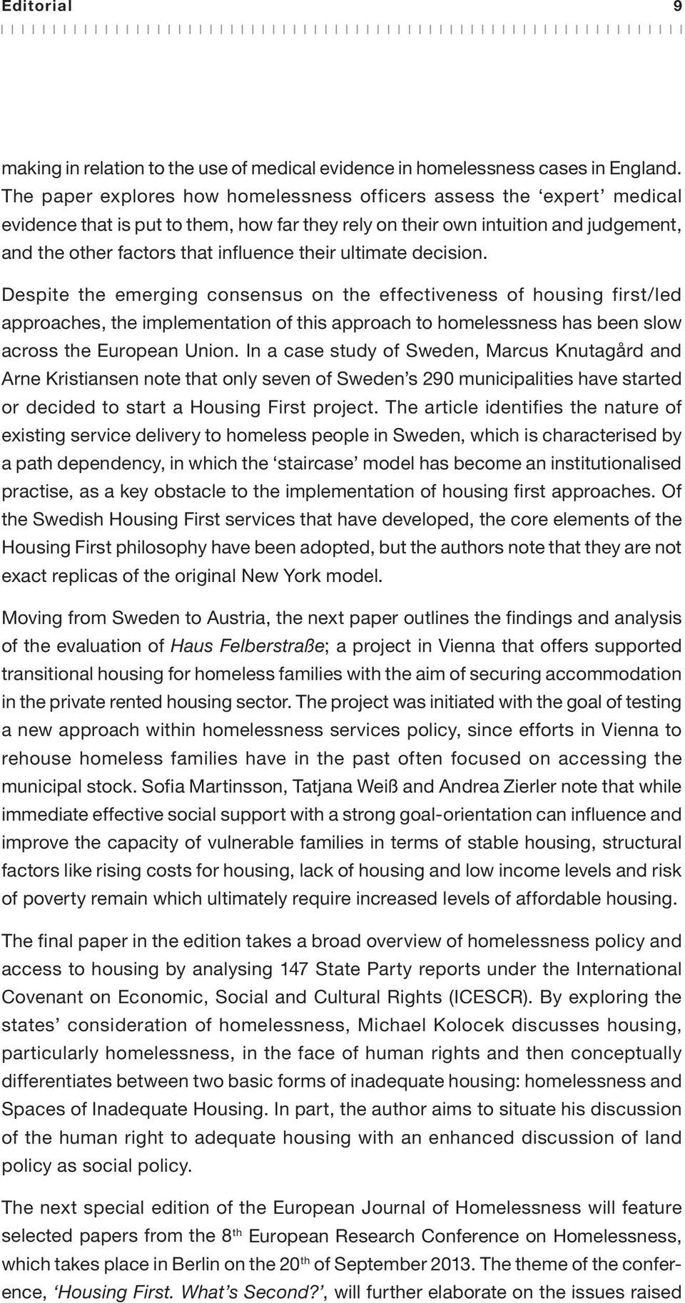 ultimate decision. Despite the emerging consensus on the effectiveness of housing first/led approaches, the implementation of this approach to homelessness has been slow across the European Union.