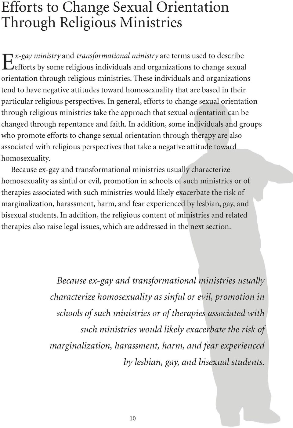 These individuals and organizations tend to have negative attitudes toward homosexuality that are based in their particular religious perspectives.