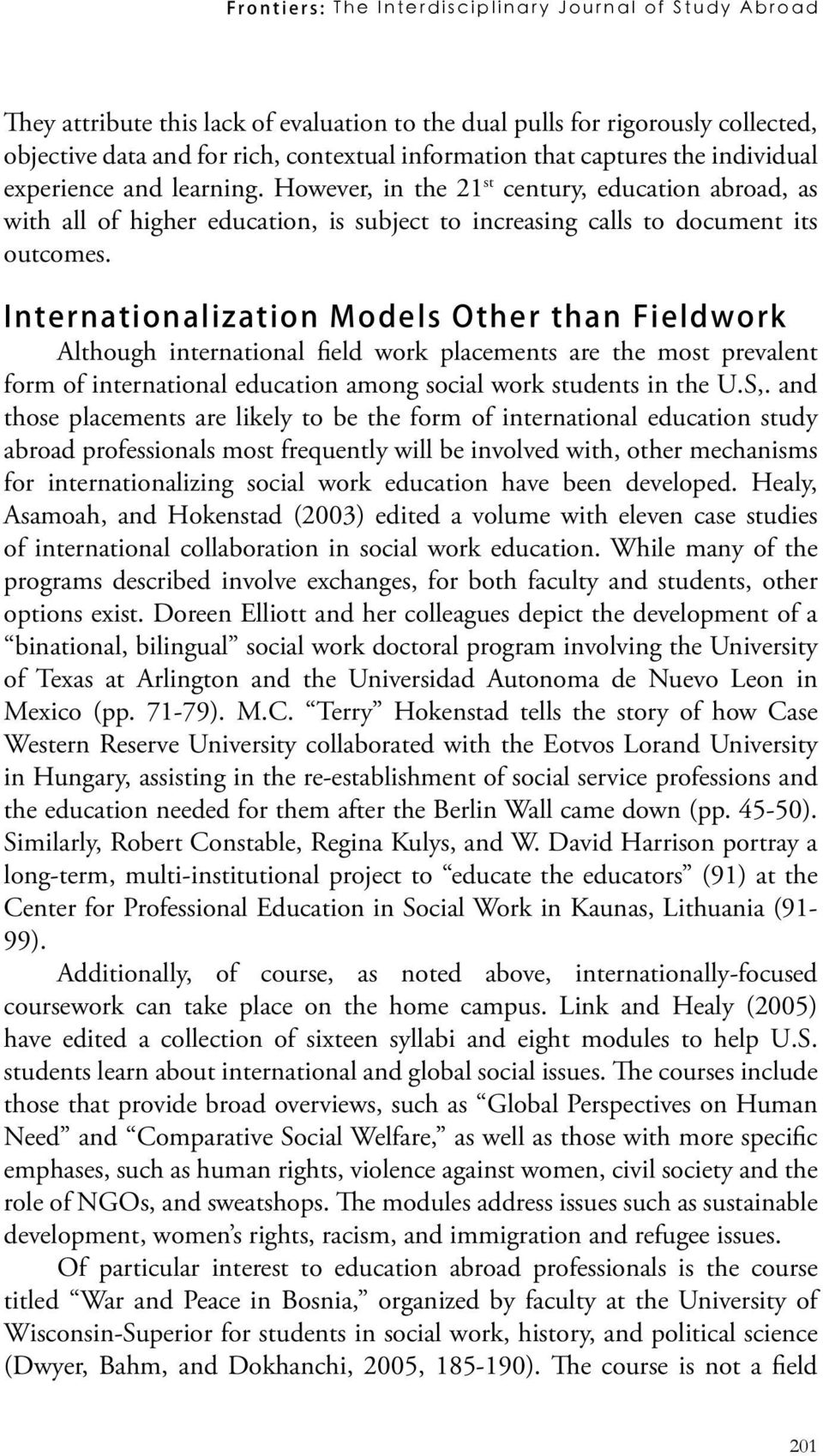 Internationalization Models Other than Fieldwork Although international field work placements are the most prevalent form of international education among social work students in the U.S,.