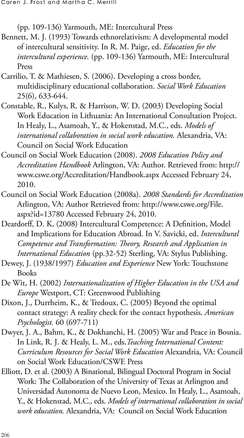 Social Work Education 25(6), 633-644. Constable, R., Kulys, R. & Harrison, W. D. (2003) Developing Social Work Education in Lithuania: An International Consultation Project. In Healy, L., Asamoah, Y.