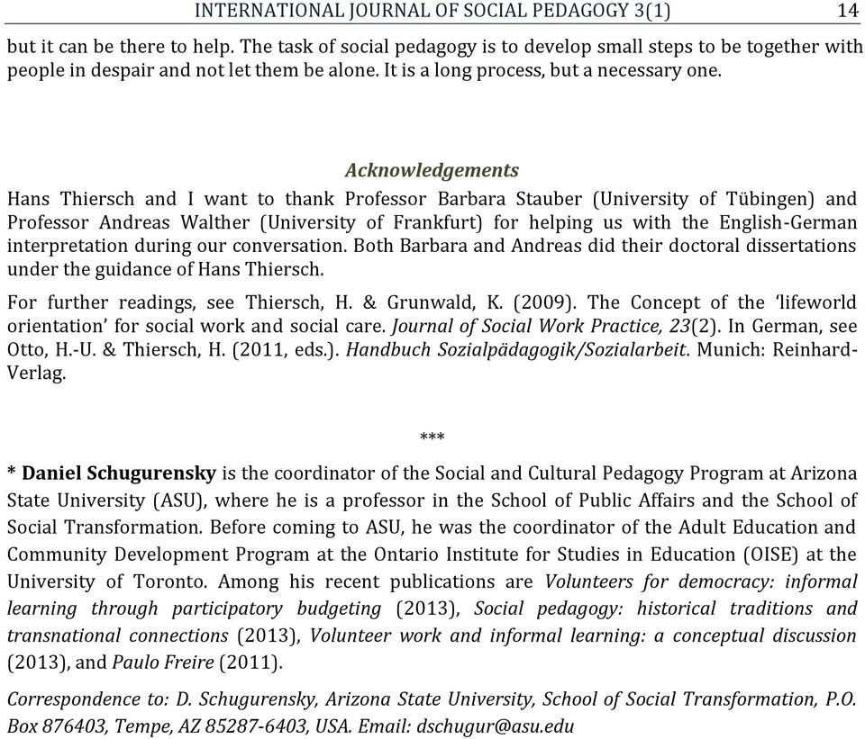 Acknowledgements Hans Thiersch and I want to thank Professor Barbara Stauber (University of Tübingen) and Professor Andreas Walther (University of Frankfurt) for helping us with the English-German