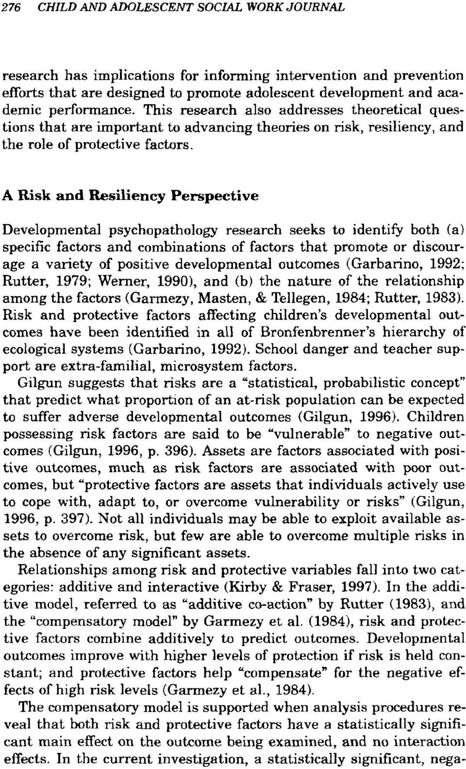A Risk and Resiliency Perspective Developmental psychopathology research seeks to identify both (a) specific factors and combinations of factors that promote or discourage a variety of positive