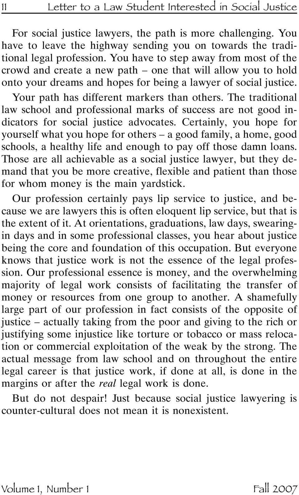 Your path has different markers than others. The traditional law school and professional marks of success are not good indicators for social justice advocates.