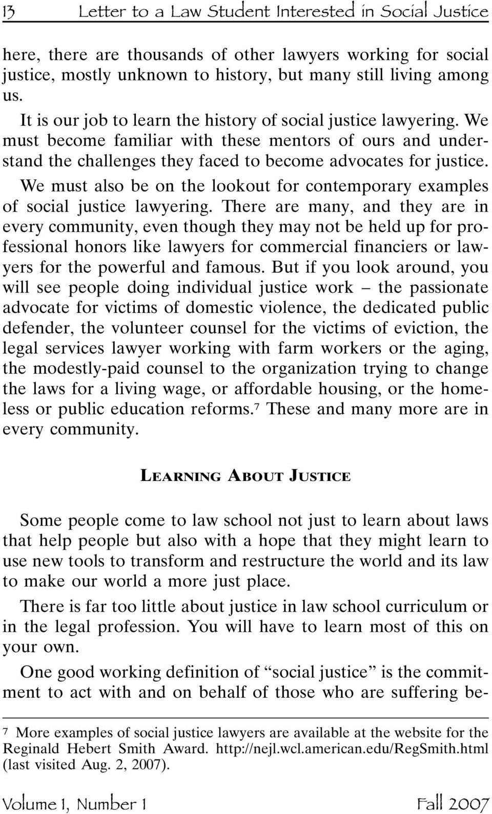 We must also be on the lookout for contemporary examples of social justice lawyering.