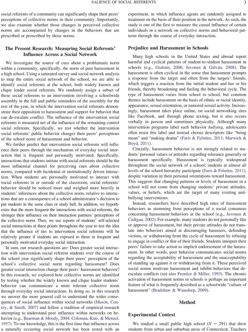 The Present Research: Measuring Social Referents Influence Across a Social Network We investigate the source of cues about a problematic norm within a community, specifically, the norm of peer